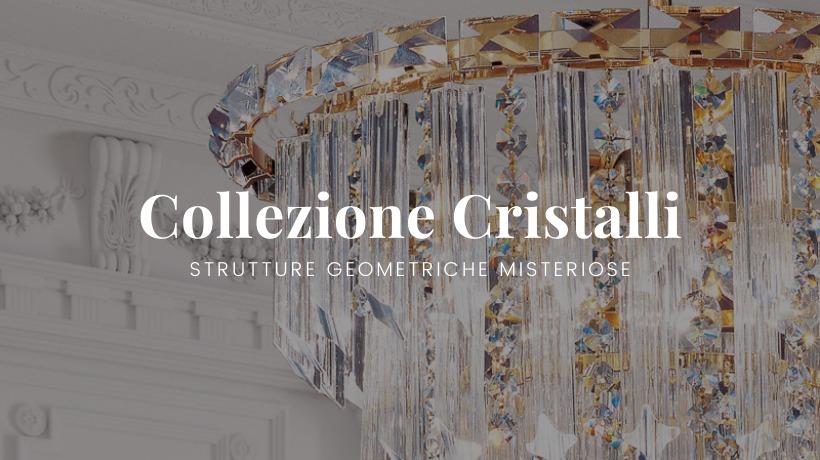 Collezione Cristalli, giochi di luce di grande eleganza