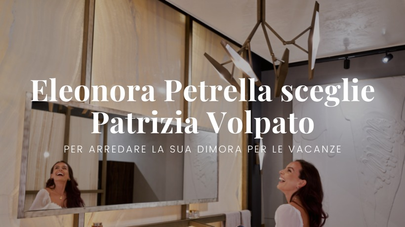 Eleonora Petrella sceglie Patrizia Volpato per illuminare la sua abitazione di villeggiatura